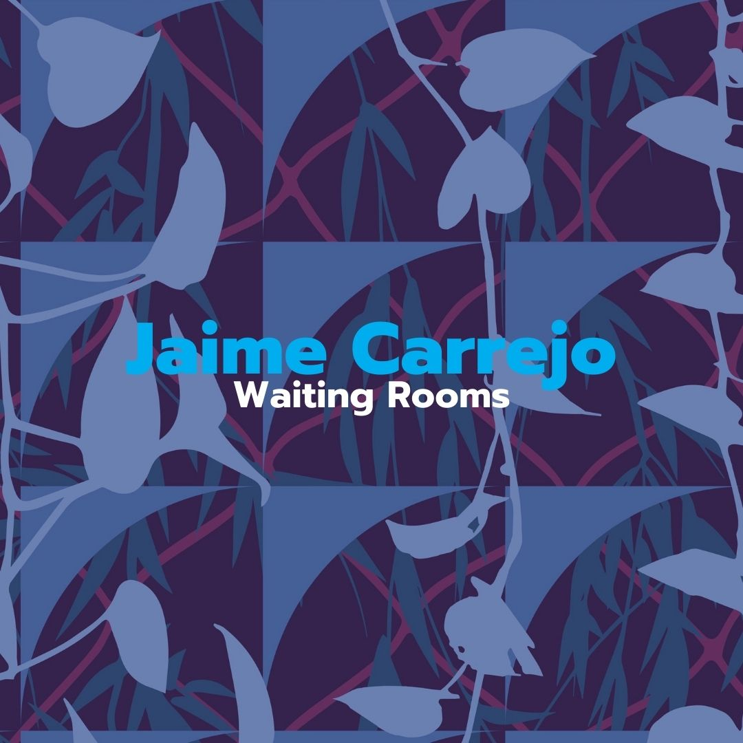 "[Image description: Blue and purple graphic designed by Jaime Carrejo with plants and a chainlink fence and blue and white text ""Jaime Carrejo: Waiting Rooms""]"