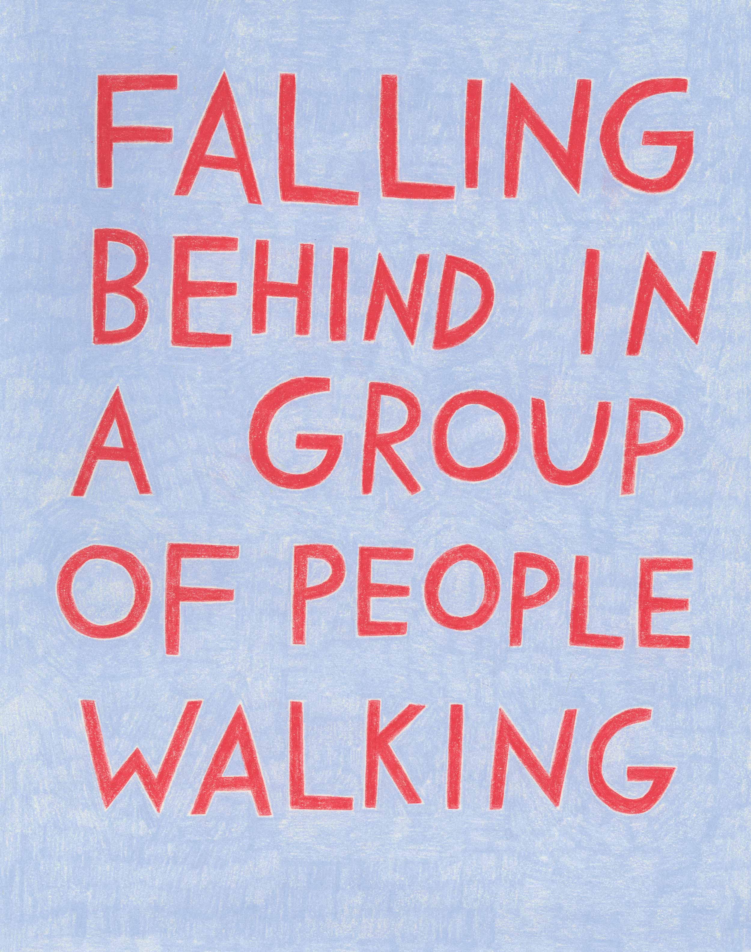 "One of 18 unique colored pencil drawings that are a part of Shannon's Self-Portrait project. Each drawing is of a short piece of text. This one specifically reads, ""Falling Behind in a Group of People Walking"" in orange on a dusty blue slightly patterned background."