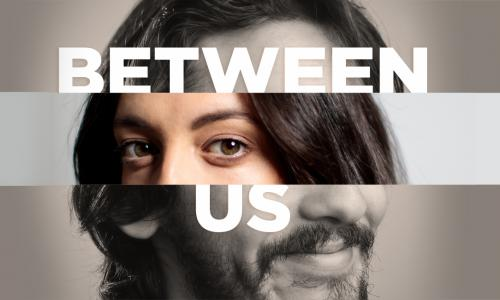 "A photo collage of a man's and woman's face. Text reads ""between us"""